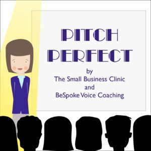 Pitch Perfect - a presentation workshop by BeSpoke Voice Coaching and the Small Business Clinic